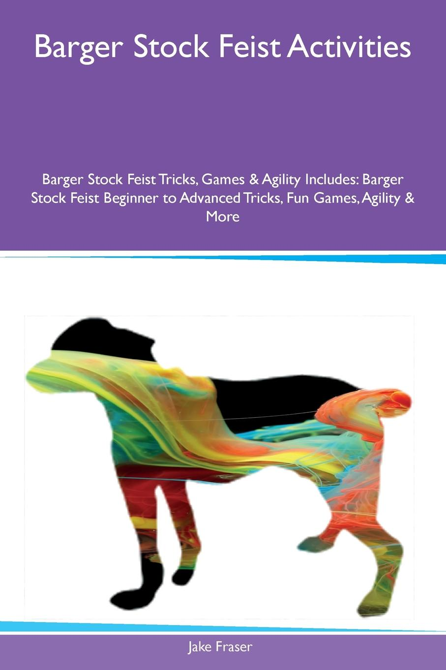 Фото - Jake Fraser Barger Stock Feist Activities Barger Stock Feist Tricks, Games & Agility Includes. Barger Stock Feist Beginner to Advanced Tricks, Fun Games, Agility & More free shipping 10pcs a3967slbt in stock