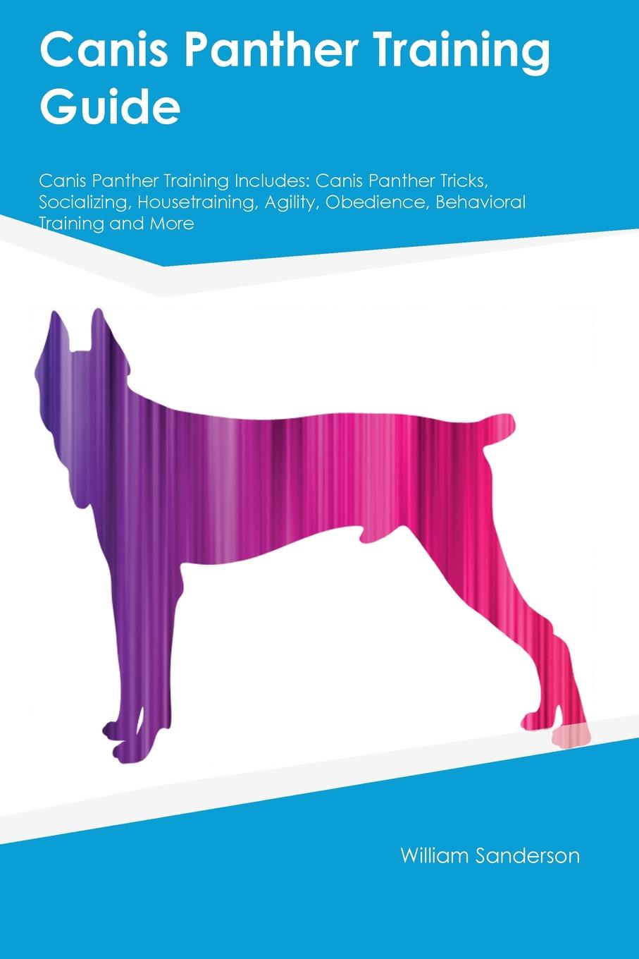 Joshua Rees Canis Panther Training Guide Canis Panther Training Includes. Canis Panther Tricks, Socializing, Housetraining, Agility, Obedience, Behavioral Training and More цена и фото