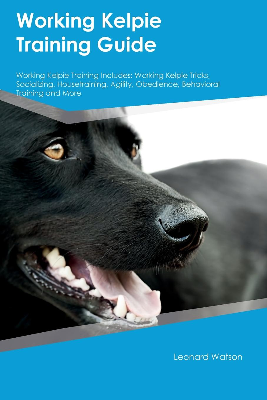 Leonard Watson Working Kelpie Training Guide Working Kelpie Training Includes. Working Kelpie Tricks, Socializing, Housetraining, Agility, Obedience, Behavioral Training and More fsp151 4f01 pk101v3740i good working tested
