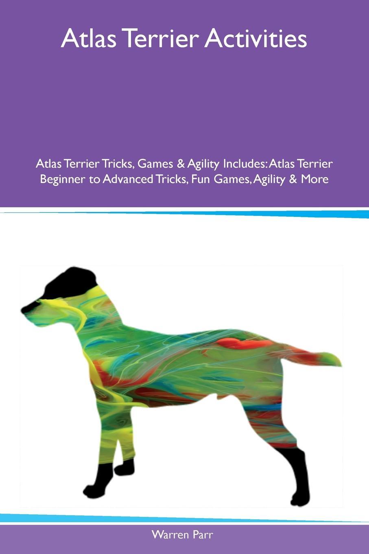 Warren Parr Atlas Terrier Activities Atlas Terrier Tricks, Games & Agility Includes. Atlas Terrier Beginner to Advanced Tricks, Fun Games, Agility & More nicholas lyman decker hunting terrier activities decker hunting terrier tricks games