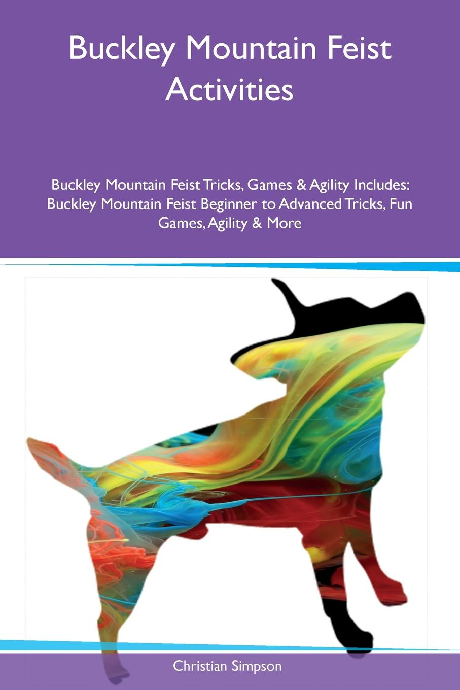 Christian Simpson Buckley Mountain Feist Activities Buckley Mountain Feist Tricks, Games & Agility Includes. Buckley Mountain Feist Beginner to Advanced Tricks, Fun Games, Agility & More training central mountain feist tricks training mountain feist tricks