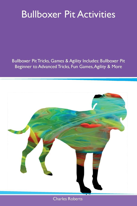 цены на Charles Roberts Bullboxer Pit Activities Bullboxer Pit Tricks, Games & Agility Includes. Bullboxer Pit Beginner to Advanced Tricks, Fun Games, Agility & More  в интернет-магазинах