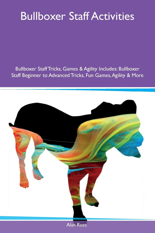 цены на Alan Rees Bullboxer Staff Activities Bullboxer Staff Tricks, Games & Agility Includes. Bullboxer Staff Beginner to Advanced Tricks, Fun Games, Agility & More  в интернет-магазинах