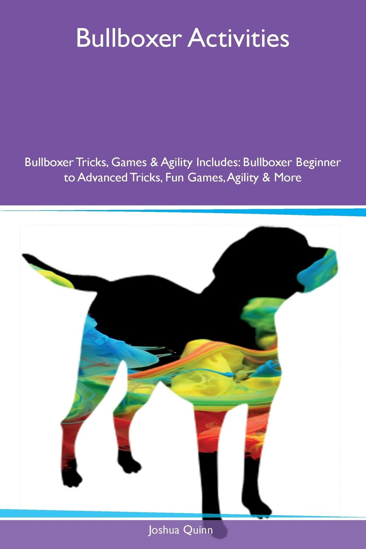 цены на Joshua Quinn Bullboxer Activities Bullboxer Tricks, Games & Agility Includes. Bullboxer Beginner to Advanced Tricks, Fun Games, Agility & More  в интернет-магазинах