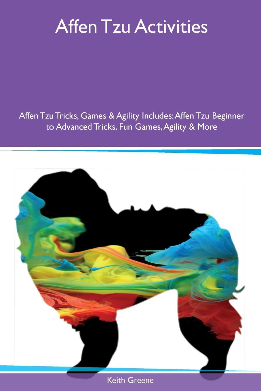 Keith Greene Affen Tzu Activities Affen Tzu Tricks, Games & Agility Includes. Affen Tzu Beginner to Advanced Tricks, Fun Games, Agility & More ullrich affen ernst genommen