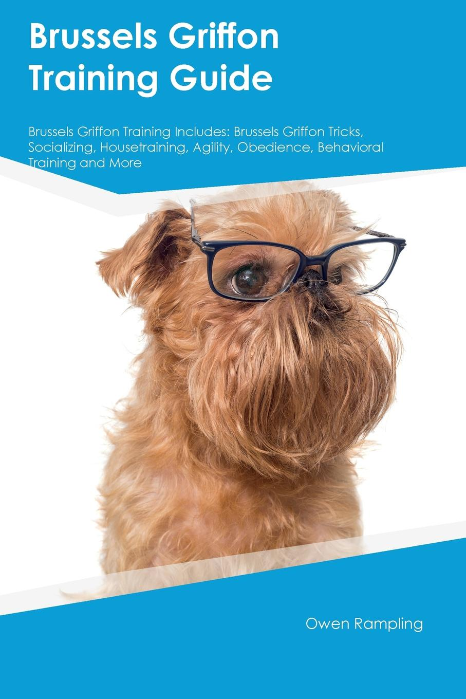 David Dickens Brussels Griffon Training Guide Brussels Griffon Training Includes. Brussels Griffon Tricks, Socializing, Housetraining, Agility, Obedience, Behavioral Training and More brussels type