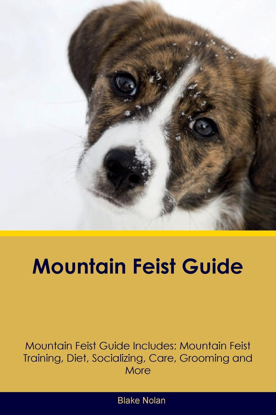 Blake Nolan Mountain Feist Guide Mountain Feist Guide Includes. Mountain Feist Training, Diet, Socializing, Care, Grooming, Breeding and More training central mountain feist tricks training mountain feist tricks
