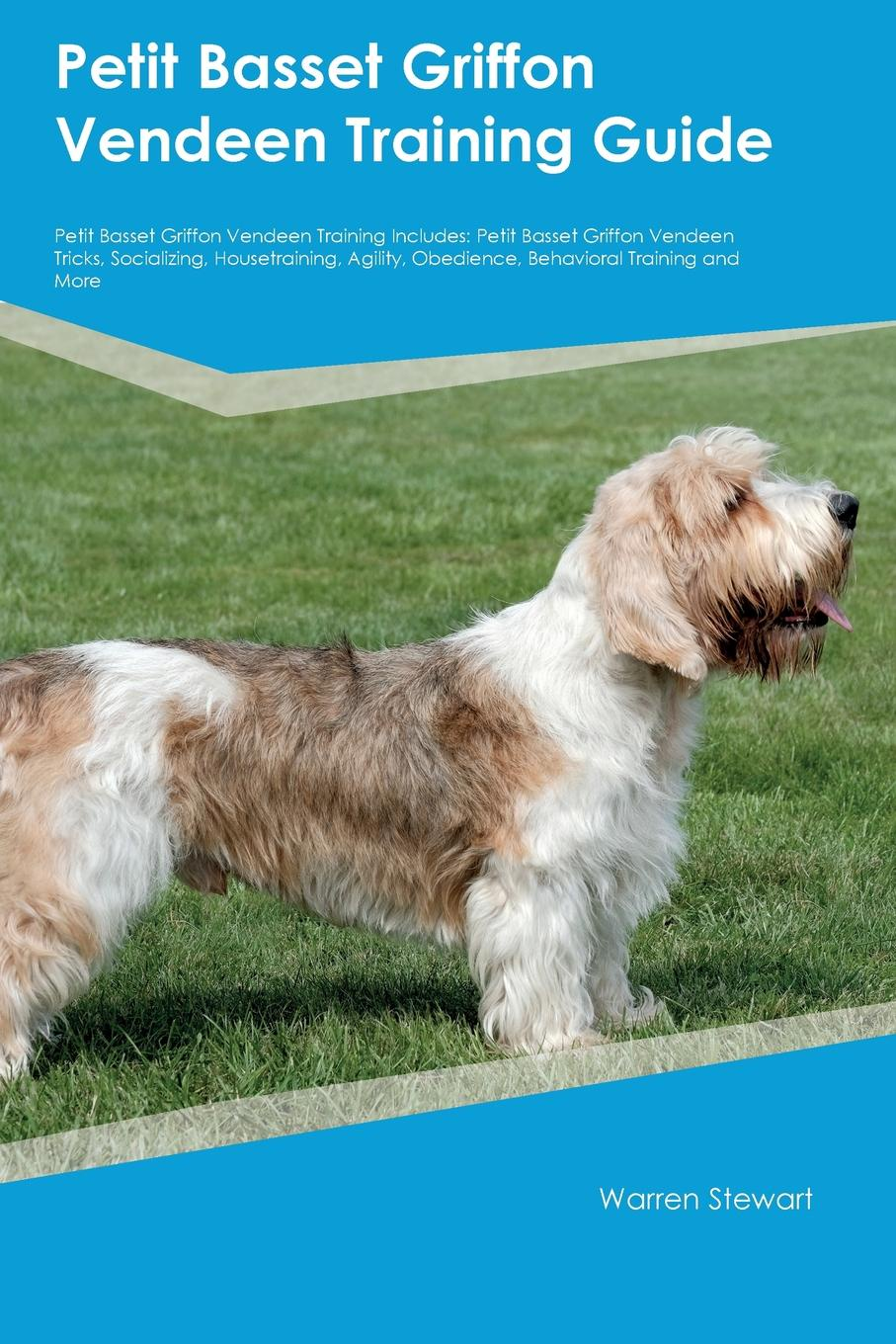 Petit Basset Griffon Vendeen Training Guide Petit Basset Griffon Vendeen Training Includes. Petit Basset Griffon Vendeen Tricks, Socializing, Housetraining, Agility, Obedience, Behavioral Training and More