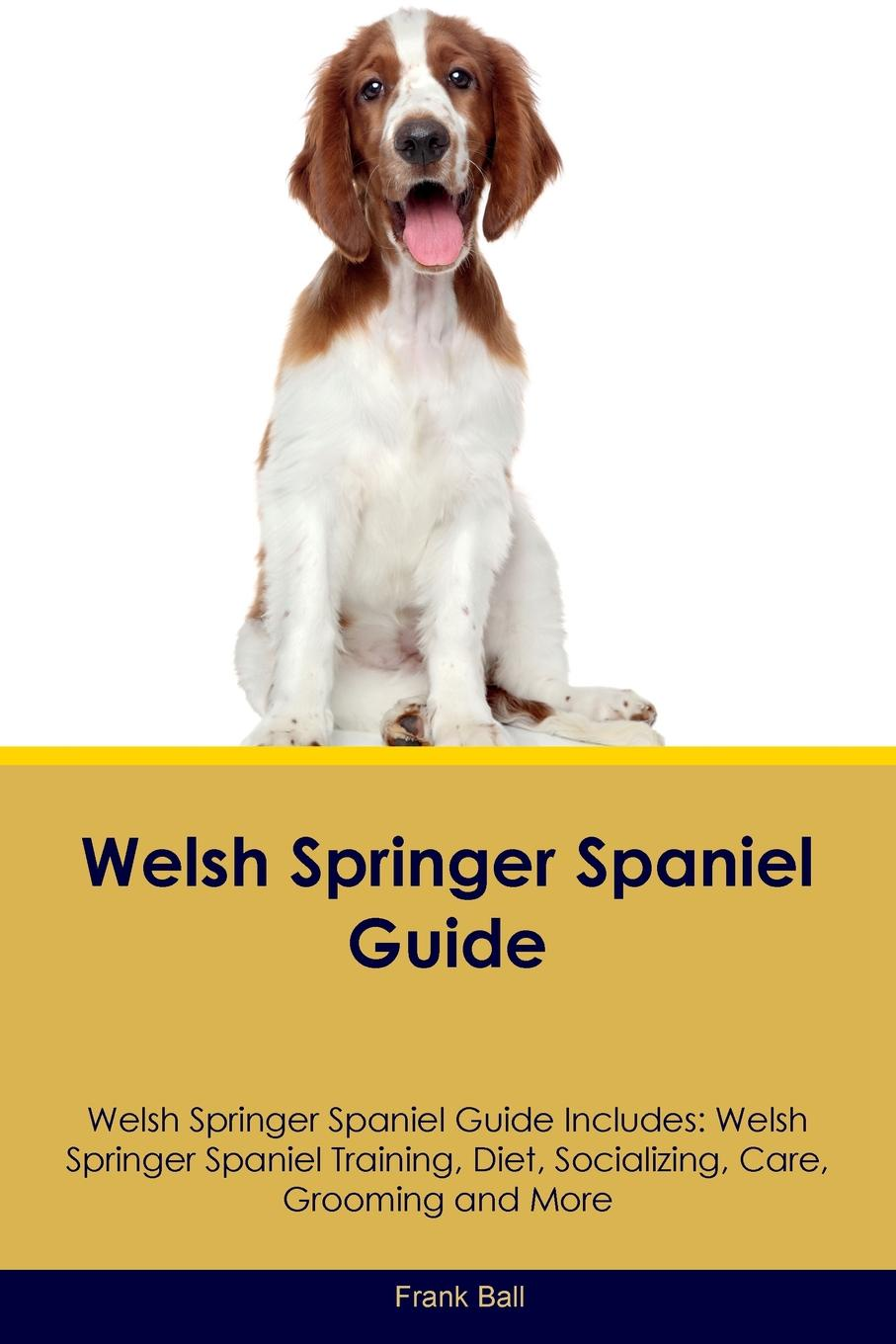 Frank Ball Welsh Springer Spaniel Guide Welsh Springer Spaniel Guide Includes. Welsh Springer Spaniel Training, Diet, Socializing, Care, Grooming, Breeding and More t jones a guide to welsh part i