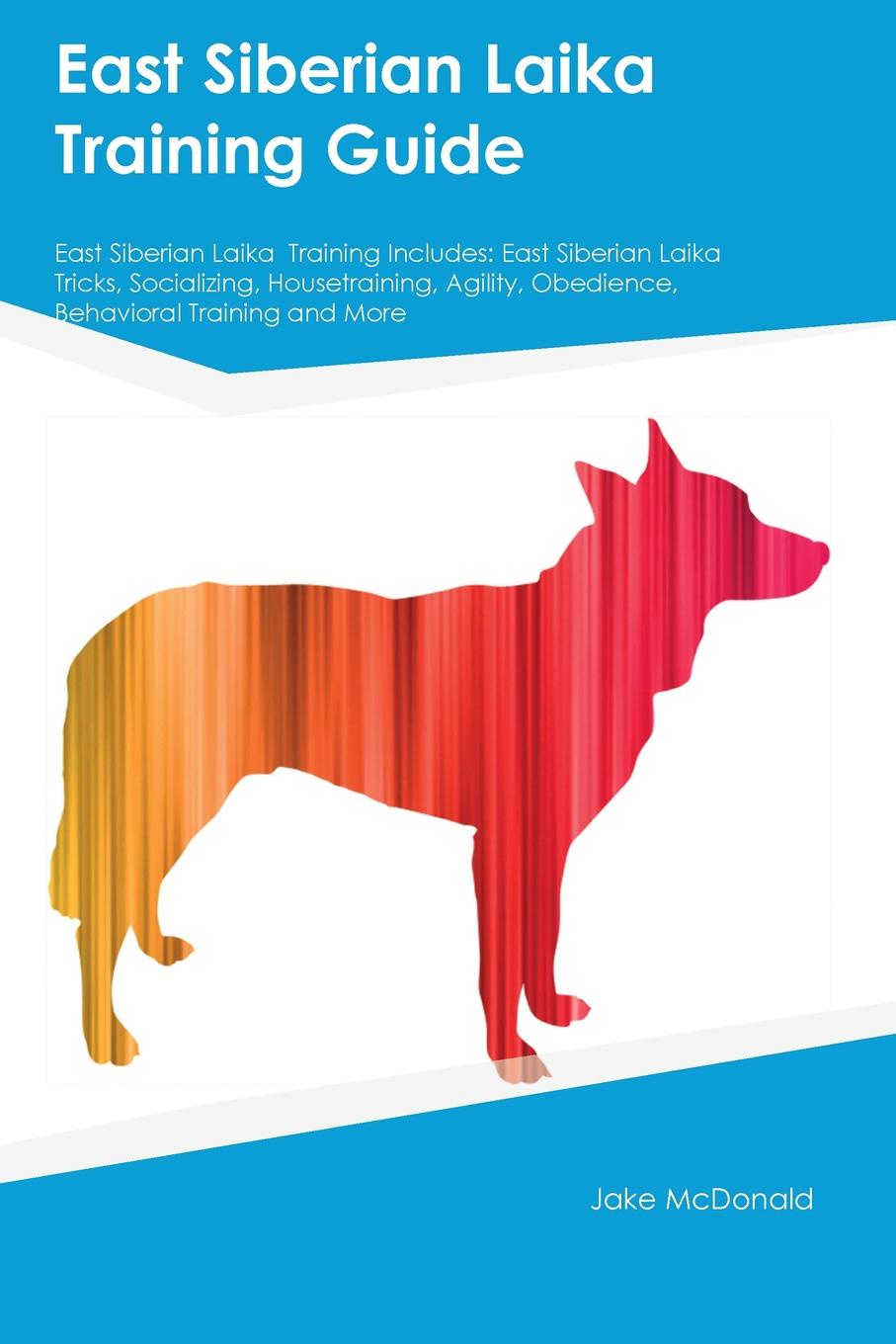 Peter Paige East Siberian Laika Training Guide East Siberian Laika Training Includes. East Siberian Laika Tricks, Socializing, Housetraining, Agility, Obedience, Behavioral Training and More guide to the great siberian railway