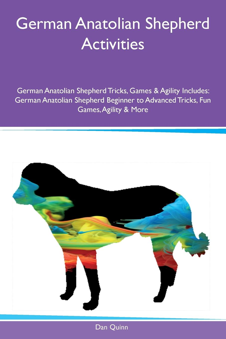 Dan Quinn German Anatolian Shepherd Activities German Anatolian Shepherd Tricks, Games & Agility Includes. German Anatolian Shepherd Beginner to Advanced Tricks, Fun Games, Agility & More games bis german a1