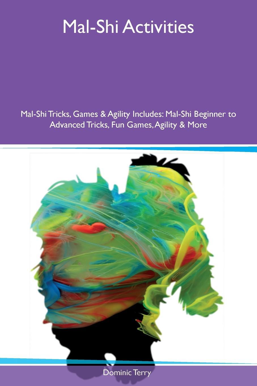 Dominic Terry Mal-Shi Activities Mal-Shi Tricks, Games & Agility Includes. Mal-Shi Beginner to Advanced Tricks, Fun Games, Agility & More средство защиты beautiful designer shi