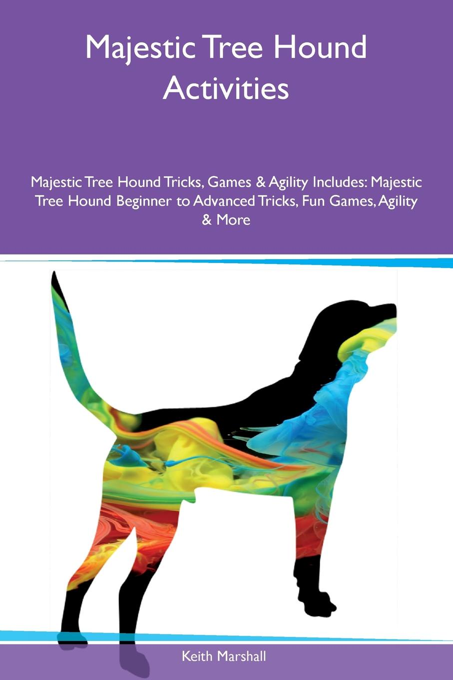 Keith Marshall Majestic Tree Hound Activities Majestic Tree Hound Tricks, Games & Agility Includes. Majestic Tree Hound Beginner to Advanced Tricks, Fun Games, Agility & More