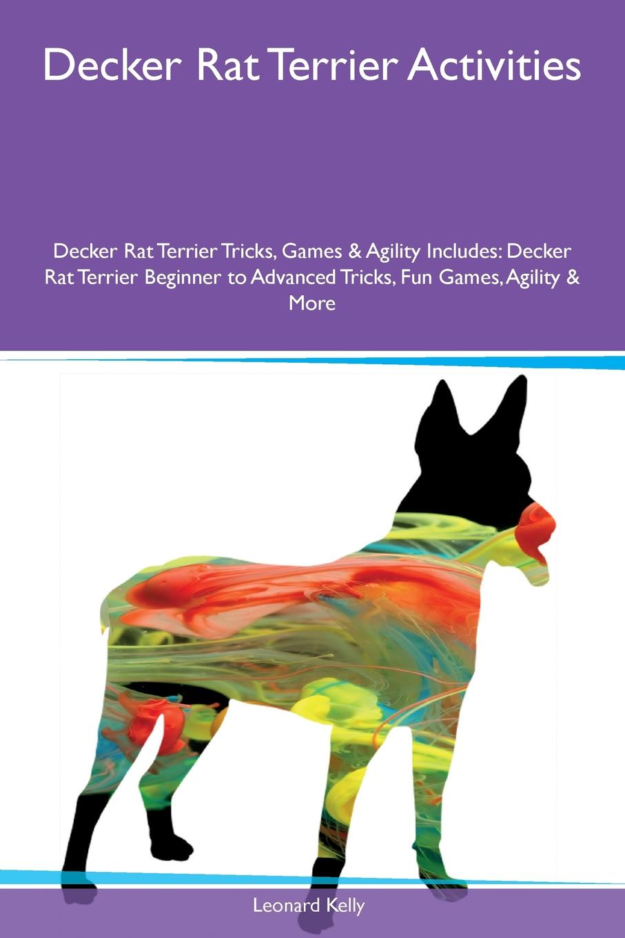Leonard Kelly Decker Rat Terrier Activities Decker Rat Terrier Tricks, Games & Agility Includes. Decker Rat Terrier Beginner to Advanced Tricks, Fun Games, Agility & More the rat brain in stereotaxic coordinates
