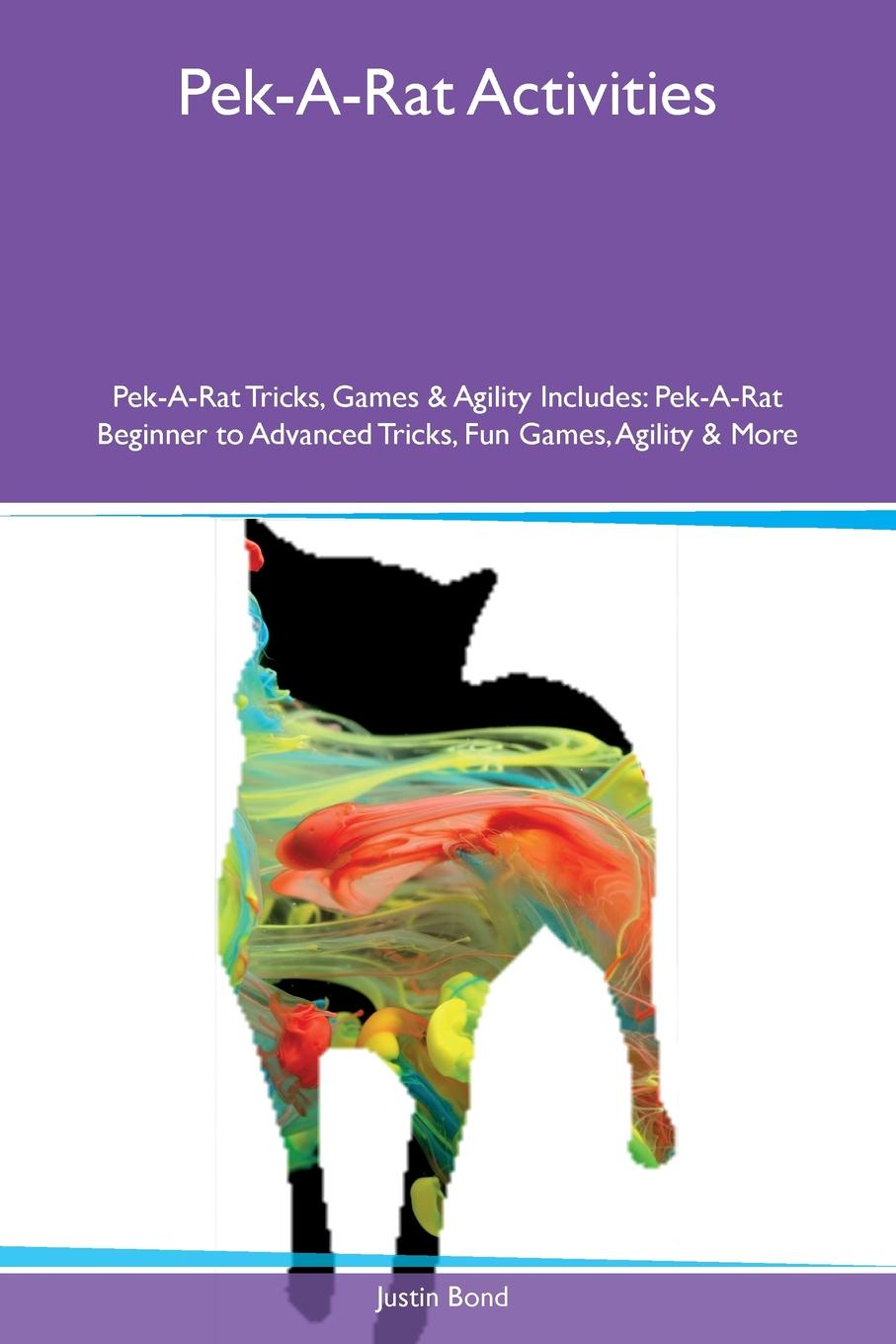 Justin Bond Pek-A-Rat Activities Pek-A-Rat Tricks, Games & Agility Includes. Pek-A-Rat Beginner to Advanced Tricks, Fun Games, Agility & More the rat brain in stereotaxic coordinates