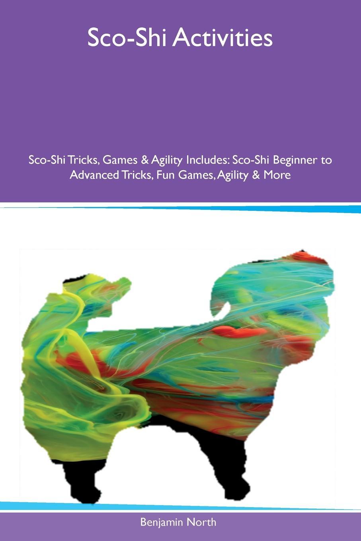 Benjamin North Sco-Shi Activities Sco-Shi Tricks, Games & Agility Includes. Sco-Shi Beginner to Advanced Tricks, Fun Games, Agility & More средство защиты beautiful designer shi