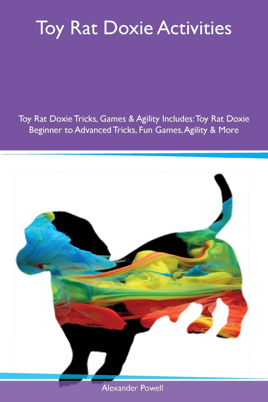 Alexander Powell Toy Rat Doxie Activities Toy Rat Doxie Tricks, Games & Agility Includes. Toy Rat Doxie Beginner to Advanced Tricks, Fun Games, Agility & More the rat brain in stereotaxic coordinates