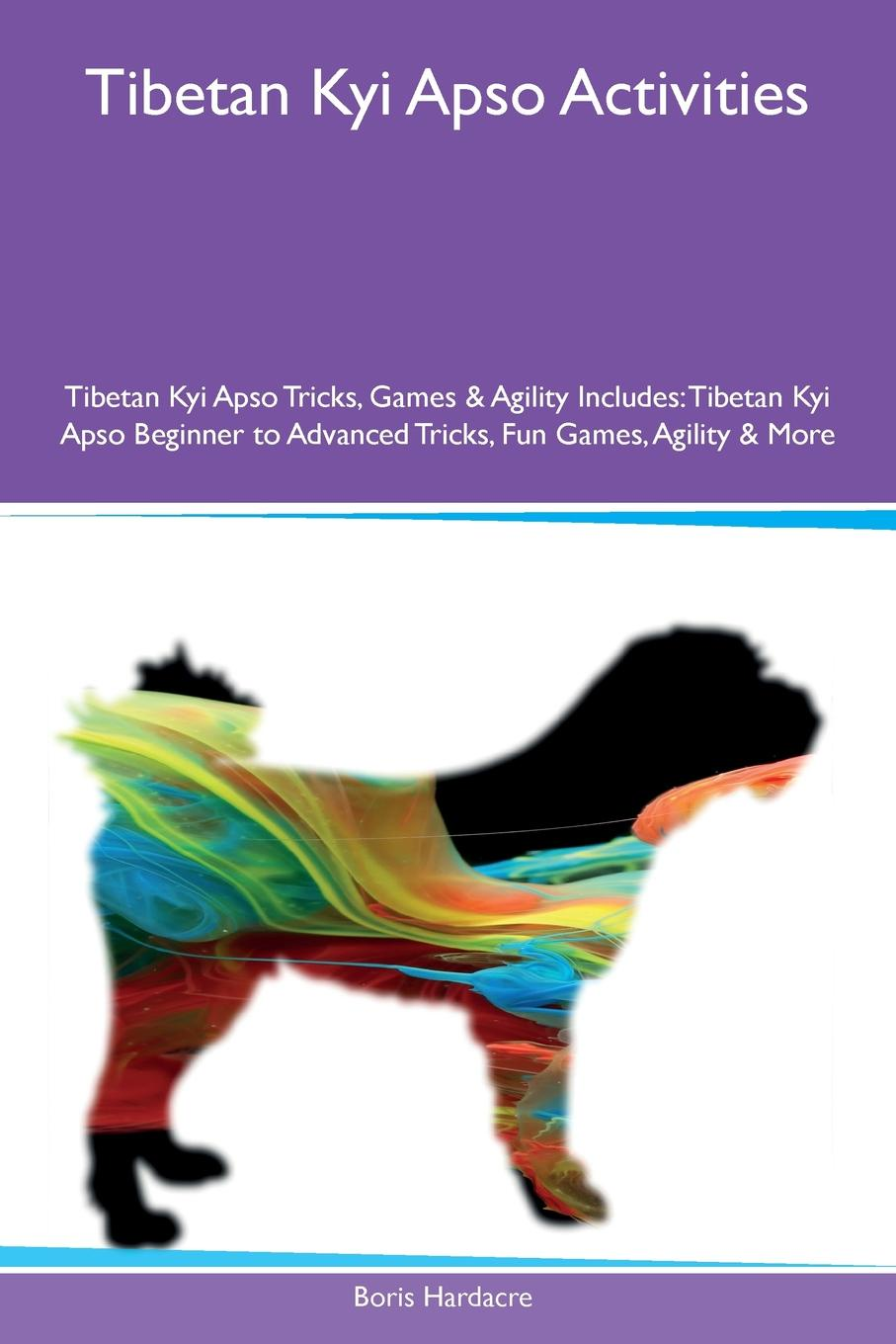 Boris Hardacre Tibetan Kyi Apso Activities Tricks, Games & Agility Includes. Beginner to Advanced Fun Games, More