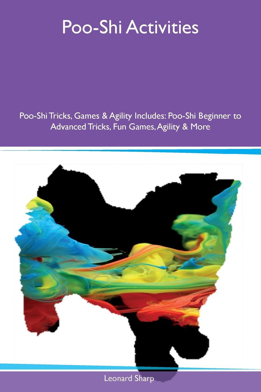 Leonard Sharp Poo-Shi Activities Poo-Shi Tricks, Games & Agility Includes. Poo-Shi Beginner to Advanced Tricks, Fun Games, Agility & More средство защиты beautiful designer shi