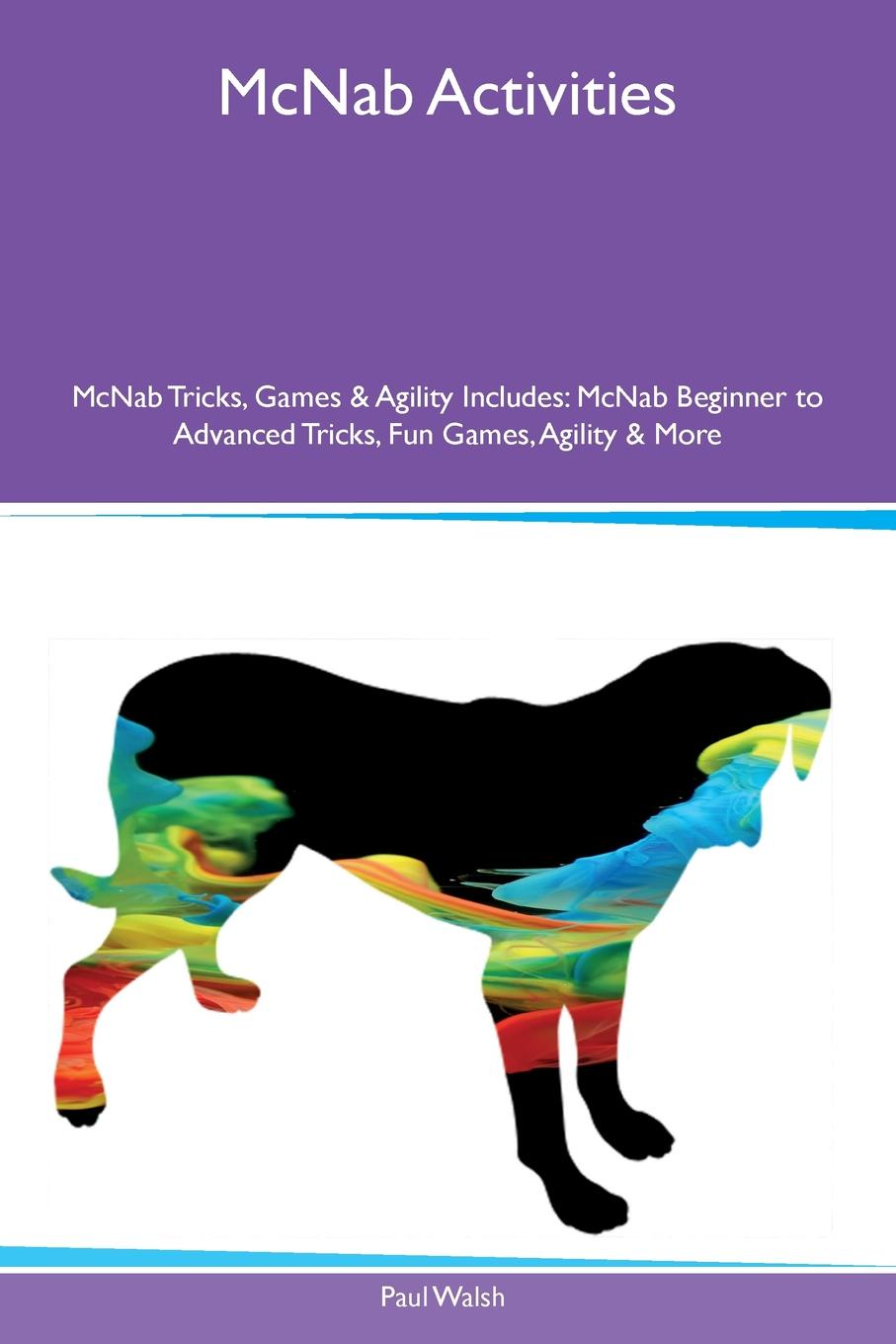 Paul Walsh McNab Activities McNab Tricks, Games & Agility Includes. McNab Beginner to Advanced Tricks, Fun Games, Agility & More mcnab a line of fire