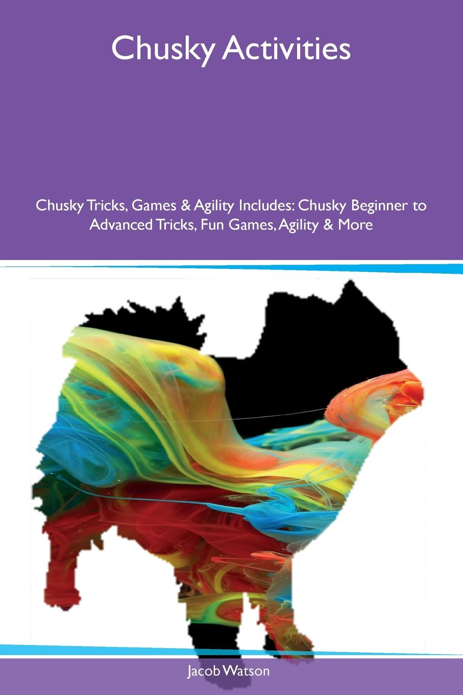 Jacob Watson Chusky Activities Tricks, Games & Agility Includes. Beginner to Advanced Fun Games, More