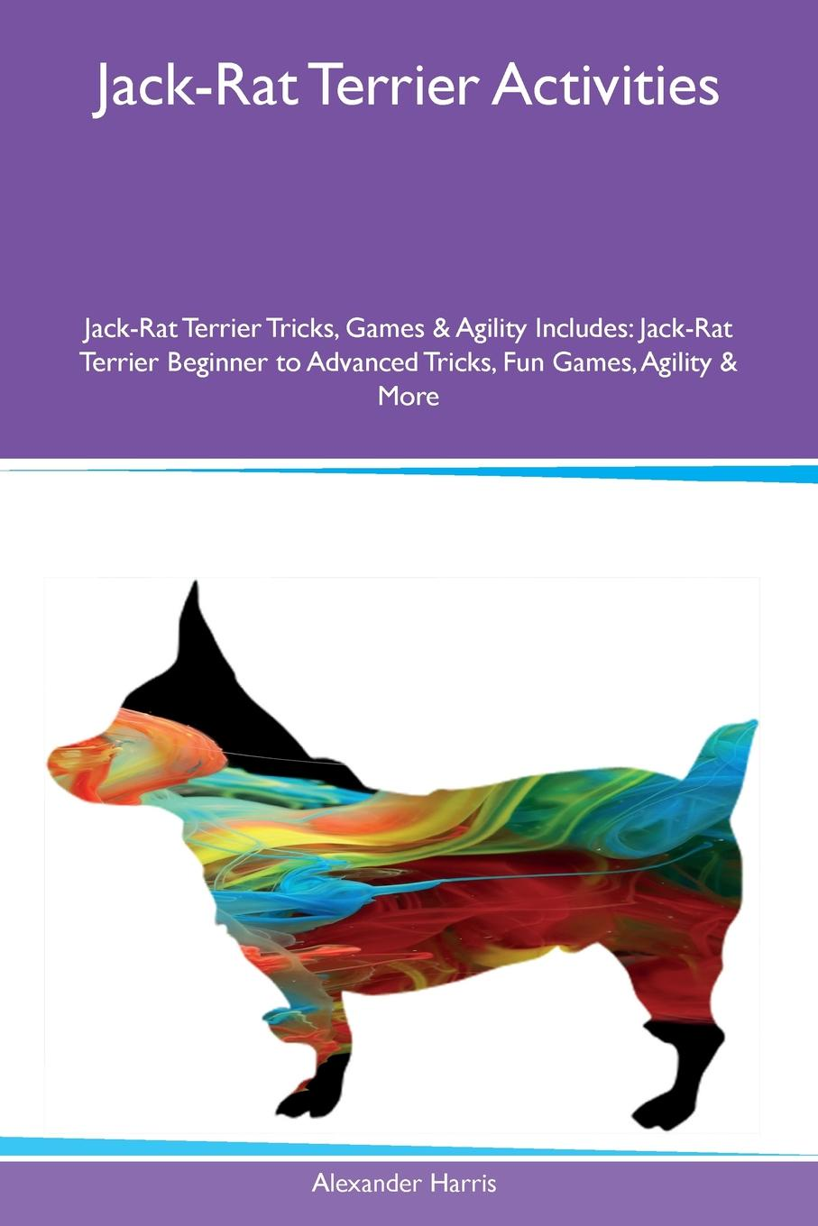 Alexander Harris Jack-Rat Terrier Activities Jack-Rat Terrier Tricks, Games & Agility Includes. Jack-Rat Terrier Beginner to Advanced Tricks, Fun Games, Agility & More the rat brain in stereotaxic coordinates