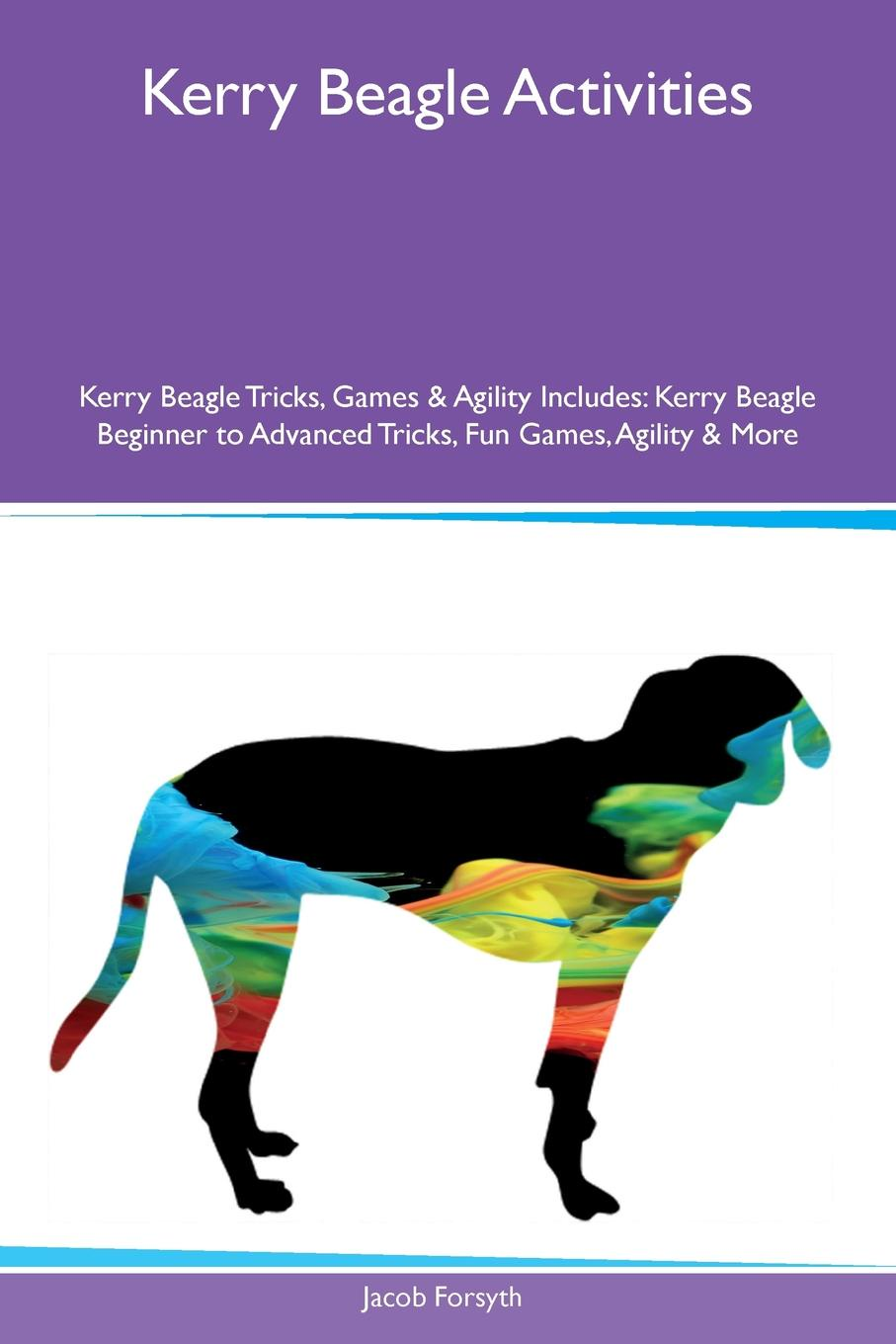 Jacob Forsyth Kerry Beagle Activities Tricks, Games & Agility Includes. Beginner to Advanced Fun Games, More
