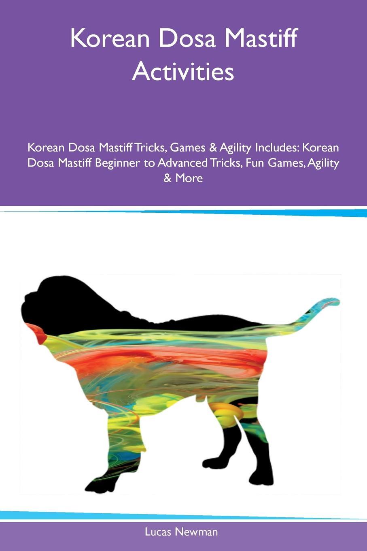 Lucas Newman Korean Dosa Mastiff Activities Korean Dosa Mastiff Tricks, Games & Agility Includes. Korean Dosa Mastiff Beginner to Advanced Tricks, Fun Games, Agility & More dosa pубашка