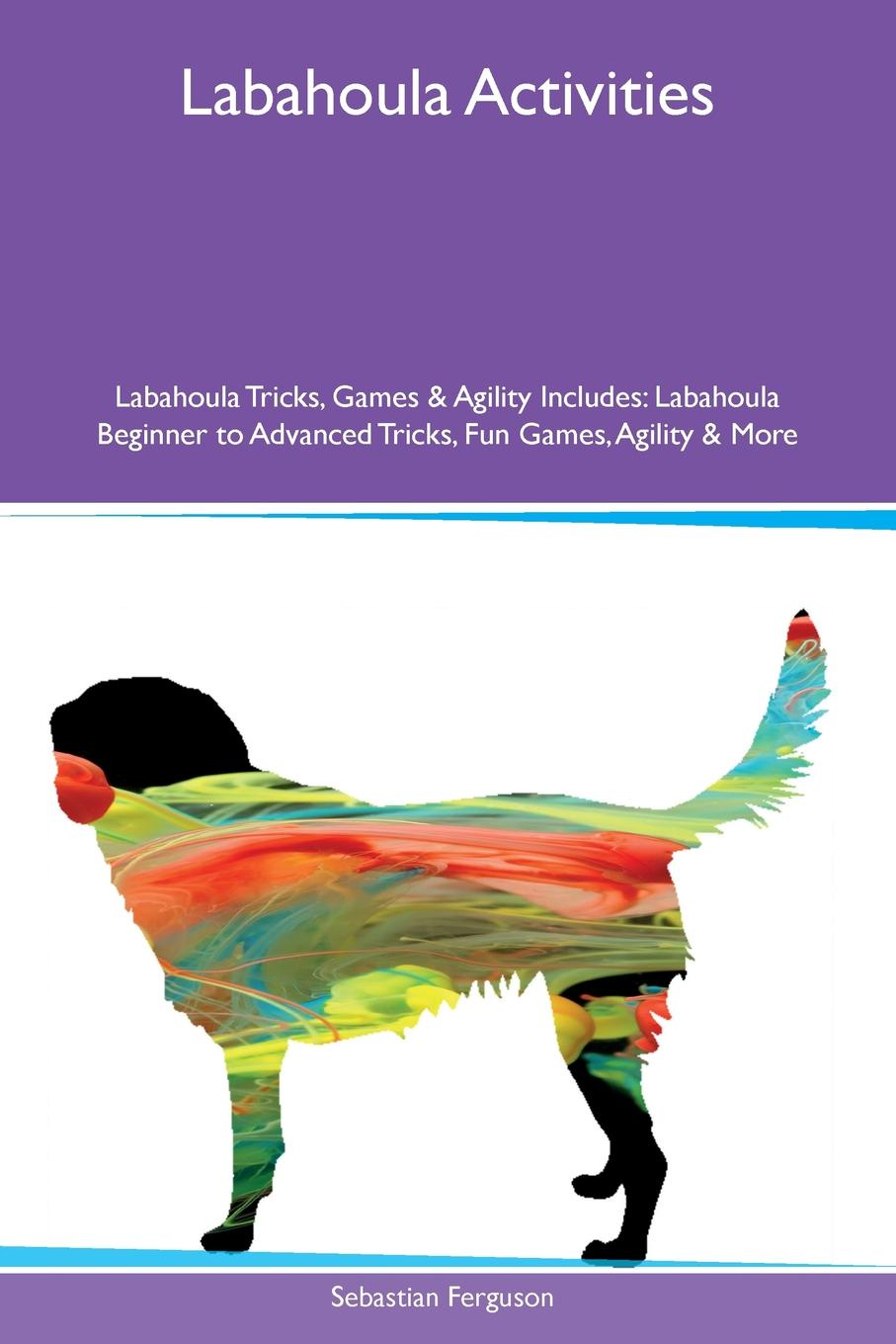 Sebastian Ferguson Labahoula Activities Tricks, Games & Agility Includes. Beginner to Advanced Fun Games, More