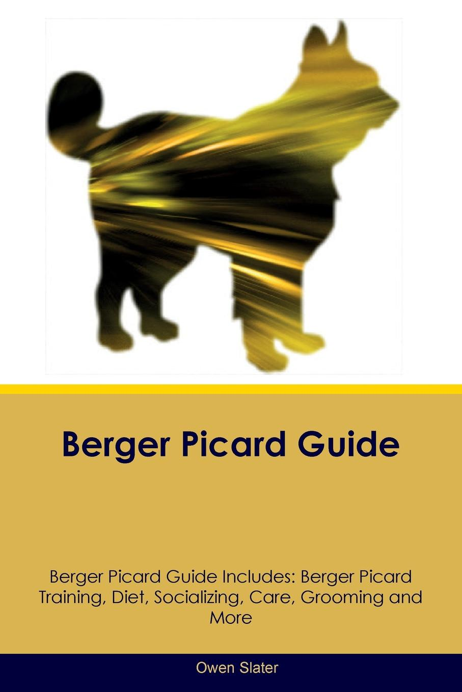 Owen Slater Berger Picard Guide Berger Picard Guide Includes. Berger Picard Training, Diet, Socializing, Care, Grooming, Breeding and More picard сумка picard 8604 37y 001 schwarz