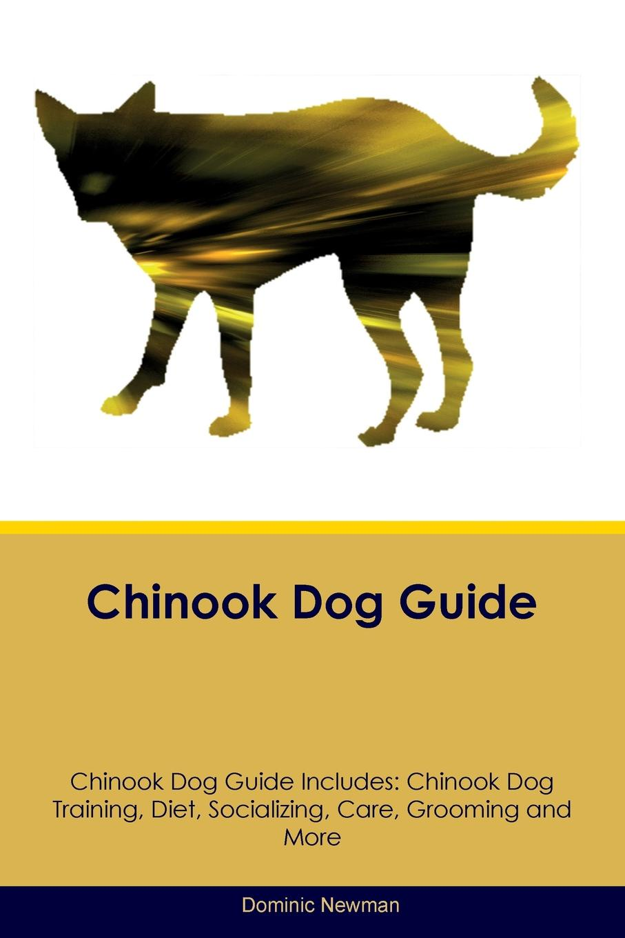 Dominic Newman Chinook Dog Guide Chinook Dog Guide Includes. Chinook Dog Training, Diet, Socializing, Care, Grooming, Breeding and More chaos маска chinook bandana черный