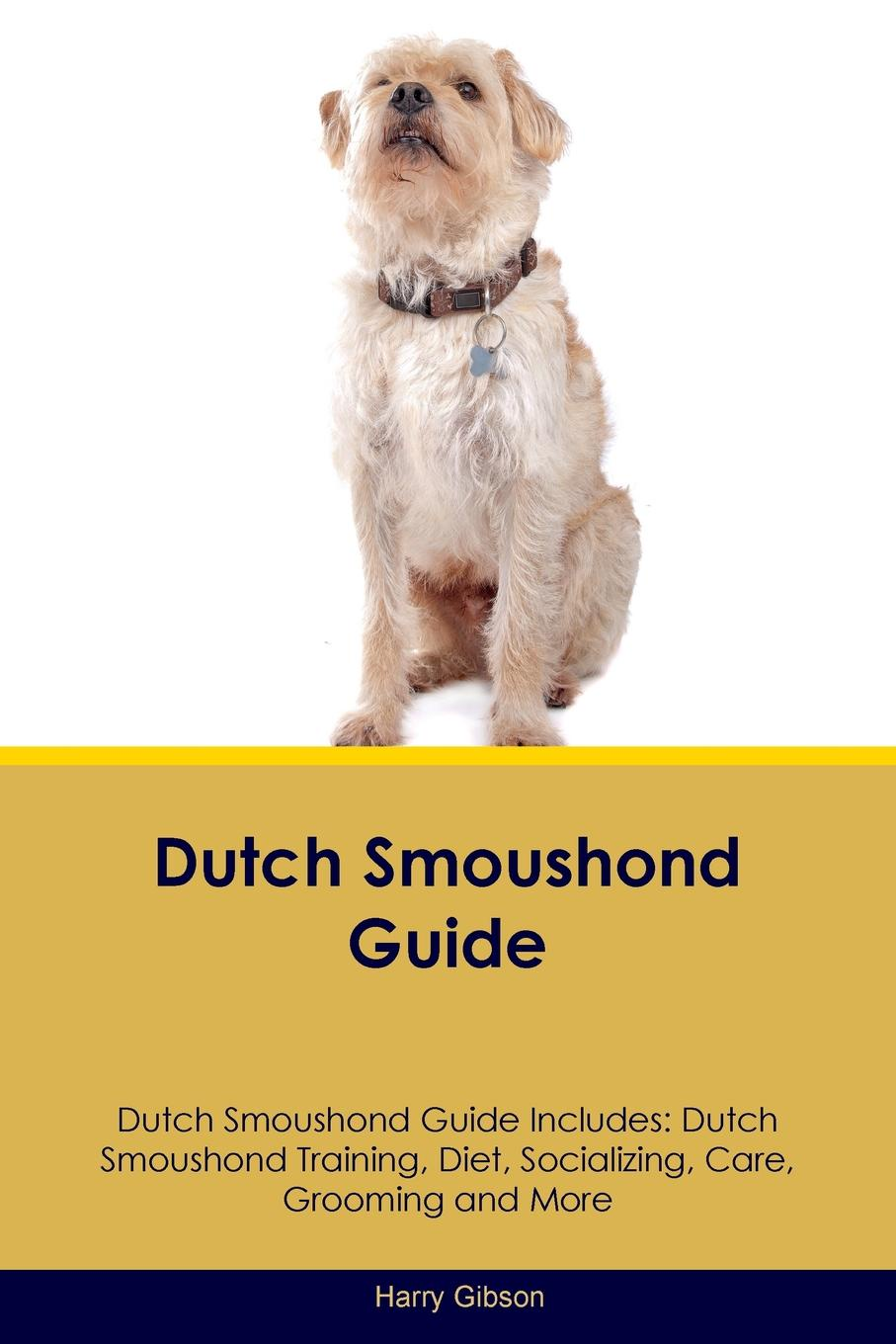 Harry Gibson Dutch Smoushond Guide Dutch Smoushond Guide Includes. Dutch Smoushond Training, Diet, Socializing, Care, Grooming, Breeding and More ника дубровская what the dutch like a drawing book about dutch painting