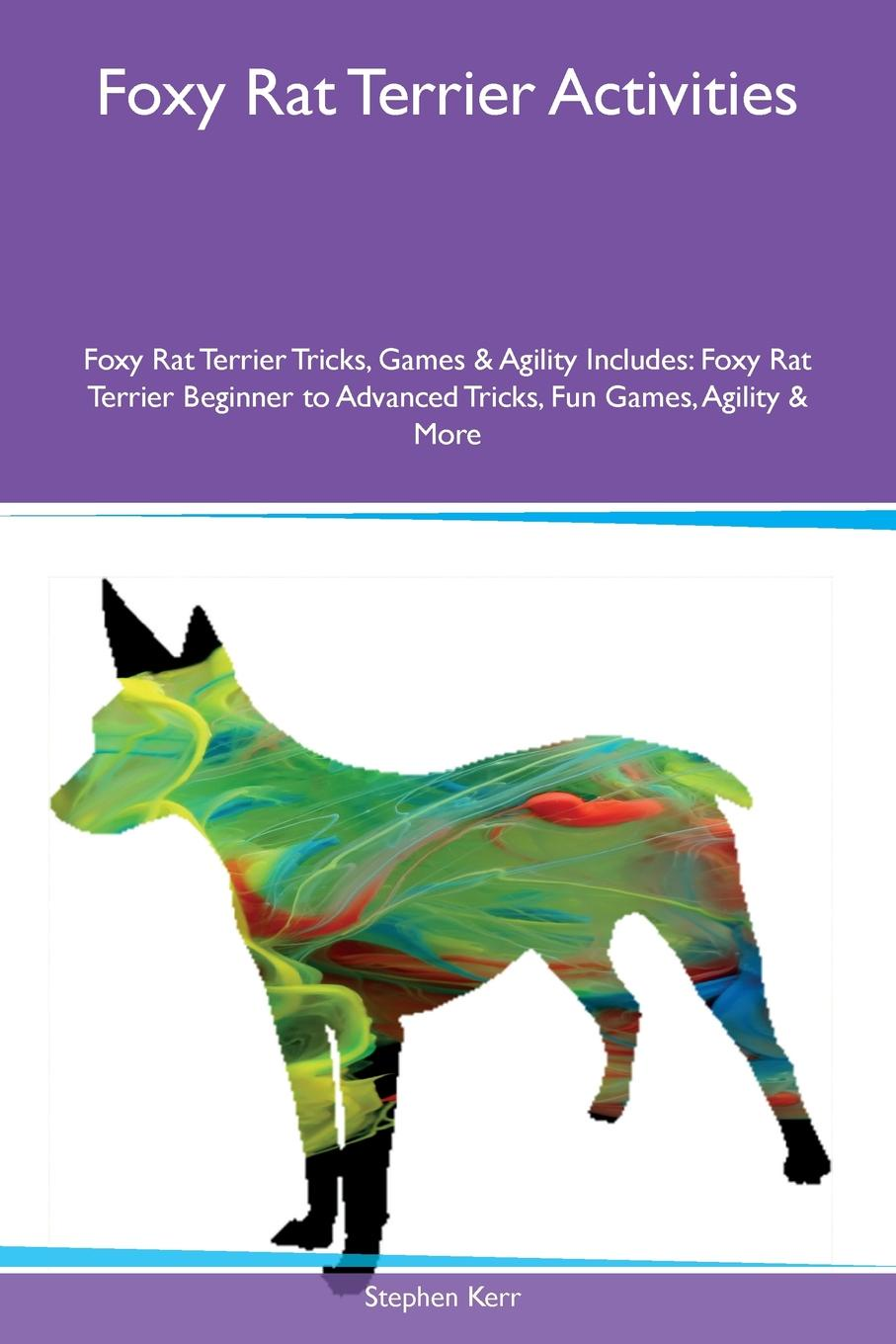 Stephen Kerr Foxy Rat Terrier Activities Foxy Rat Terrier Tricks, Games & Agility Includes. Foxy Rat Terrier Beginner to Advanced Tricks, Fun Games, Agility & More the rat brain in stereotaxic coordinates