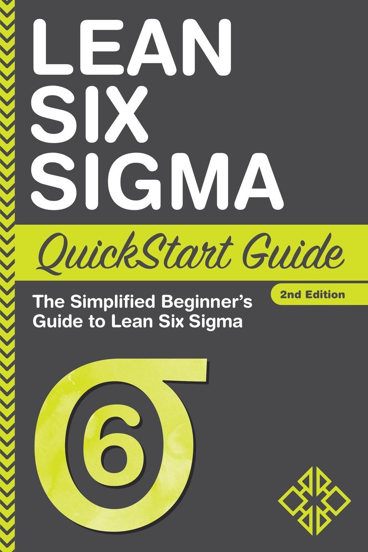 Фото - Benjamin Sweeney, ClydeBank Business Lean Six Sigma QuickStart Guide. The Simplified Beginner's Guide to Lean Six Sigma bruce williams six sigma for dummies