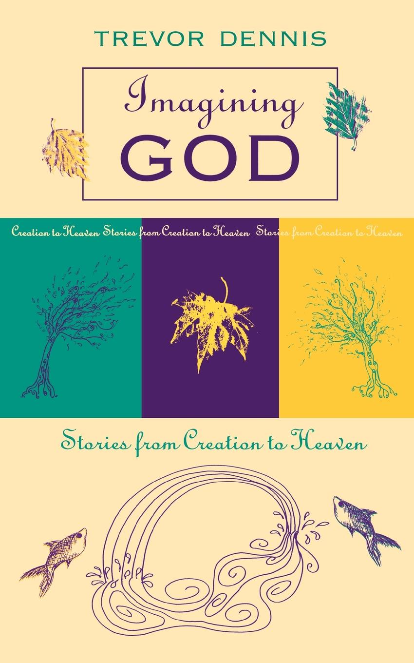 Trevor Dennis Imagining God. Stories From Creation To Heaven the creation
