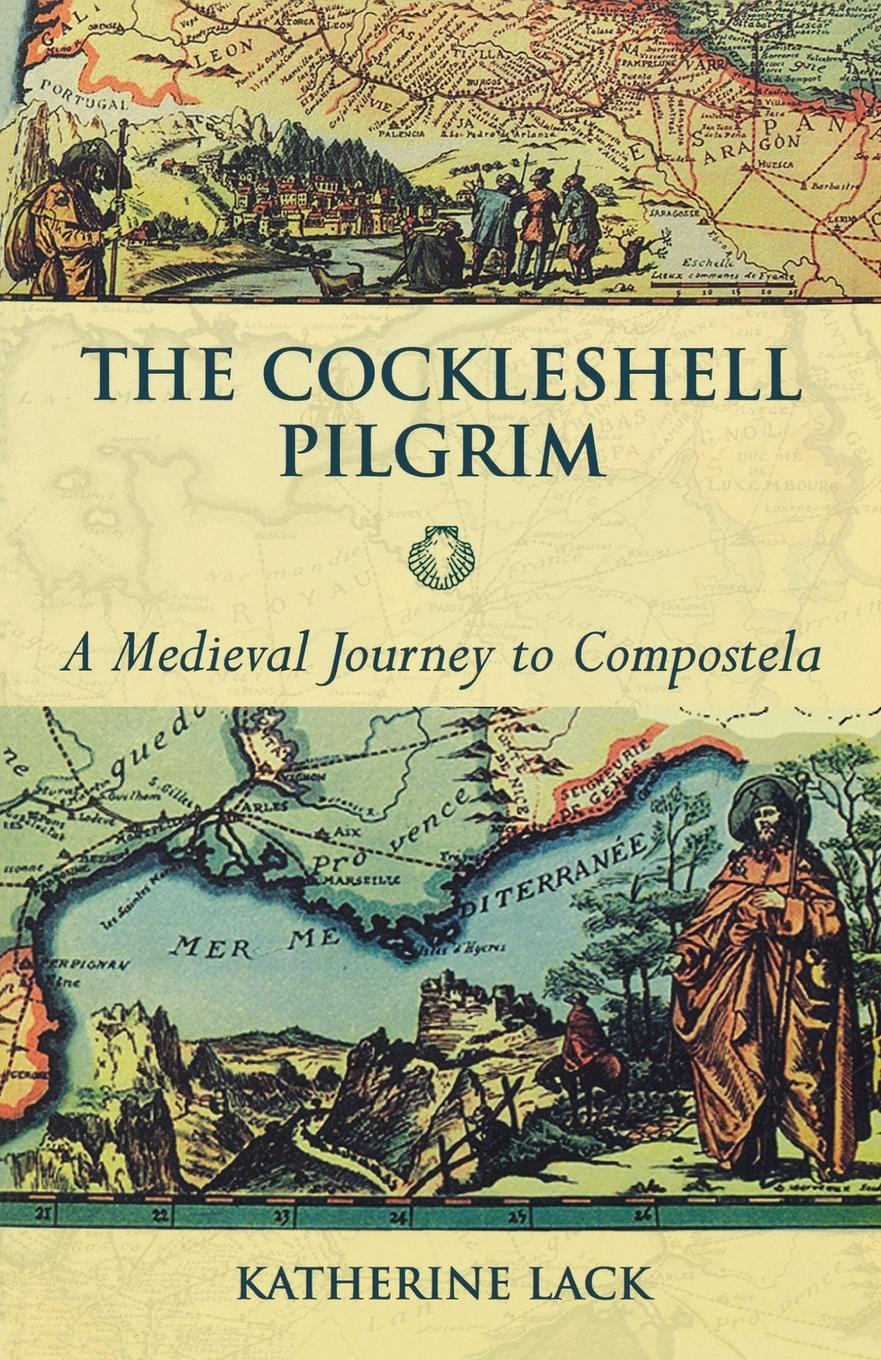 Katherine Lack The Cockleshell Pilgrim. A Medieval Journey To Compostela a pilgrimage to beethoven