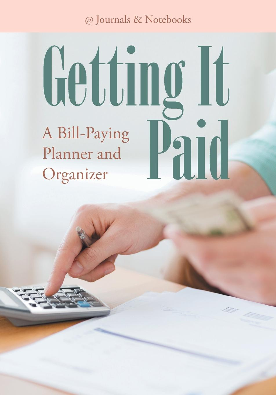 @Journals Notebooks Getting It Paid. A Bill-Paying Planner and Organizer jeffrey rattiner h getting started as a financial planner