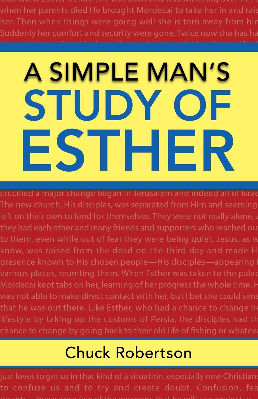 Chuck Robertson A Simple Man's Study of Esther the chosen queen