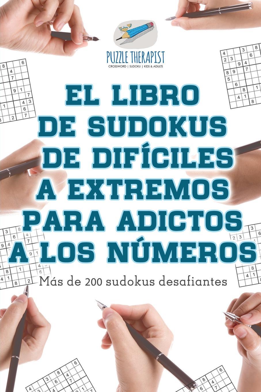 Puzzle Therapist El libro de sudokus de dificiles a extremos para adictos a los numeros . Mas de 200 sudokus desafiantes my very first book of numbers mi primer libro de numeros
