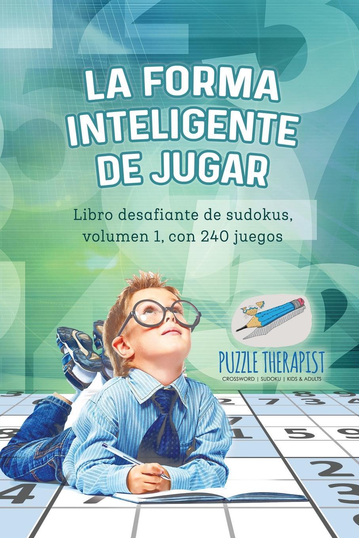 Puzzle Therapist La forma inteligente de jugar . Libro desafiante de sudokus, volumen 1, con 240 juegos carles brunet una ilusi n con carles