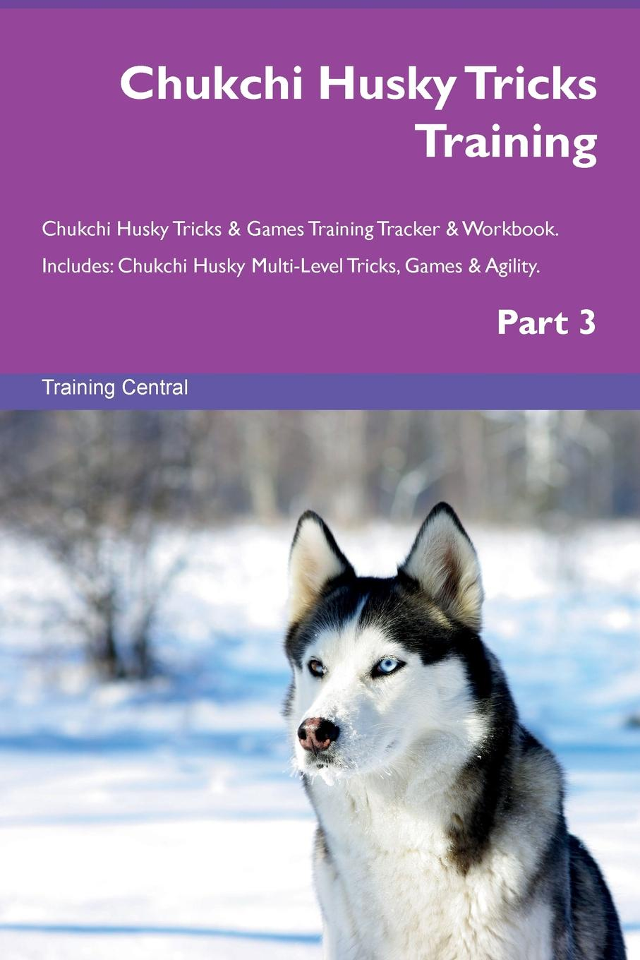 Training Central Chukchi Husky Tricks Training Chukchi Husky Tricks & Games Training Tracker & Workbook. Includes. Chukchi Husky Multi-Level Tricks, Games & Agility. Part 3 training central siberian husky tricks training siberian husky tricks games training tracker workbook includes siberian husky multi level tricks games agility part 2