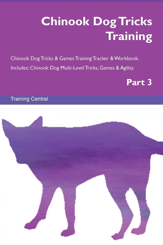 Training Central Chinook Dog Tricks Training Chinook Dog Tricks & Games Training Tracker & Workbook. Includes. Chinook Dog Multi-Level Tricks, Games & Agility. Part 3 chaos маска chinook bandana черный
