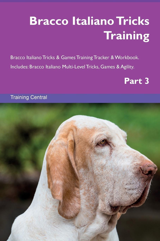Training Central Bracco Italiano Tricks Training Bracco Italiano Tricks & Games Training Tracker & Workbook. Includes. Bracco Italiano Multi-Level Tricks, Games & Agility. Part 3