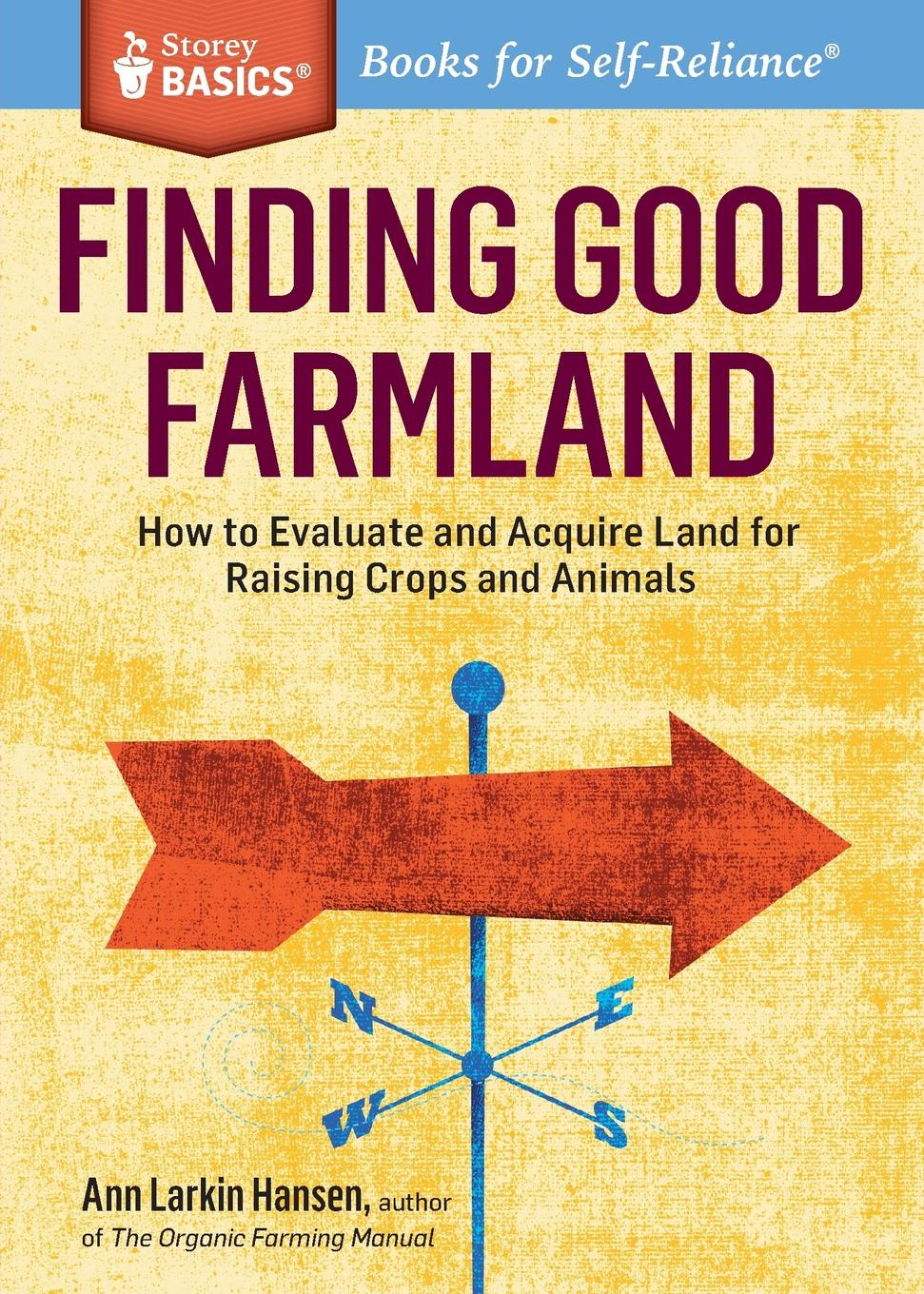 Фото - Ann Larkin Hansen Finding Good Farmland. How to Evaluate and Acquire Land for Raising Crops and Animals. A Storey BASICS. Title mark kopecky managing manure how to store compost and use organic livestock wastes a storey basics title