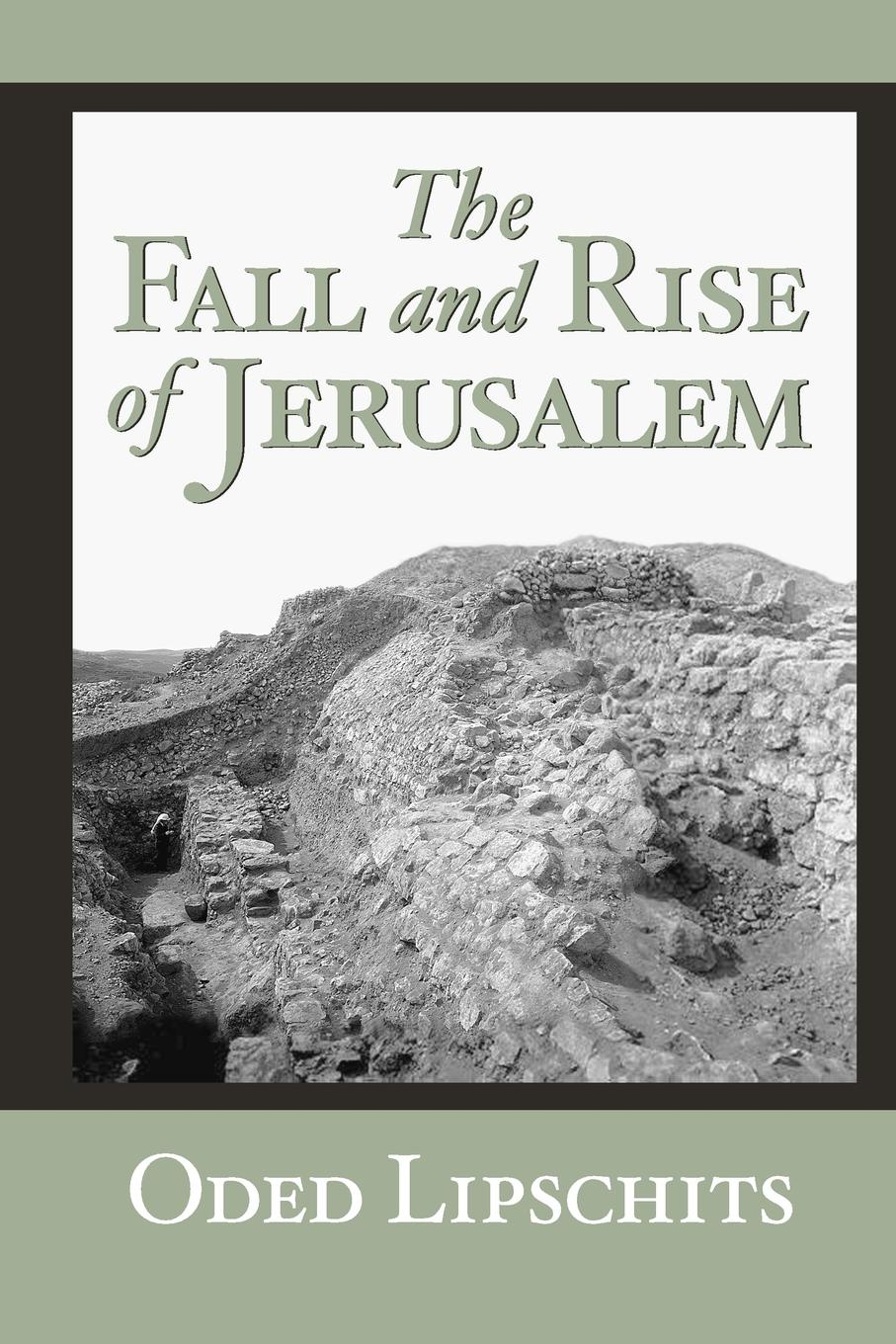 Oded Lipschits The Fall and Rise of Jerusalem. Judah under Babylonian Rule reports of the survey botanical series volume 9
