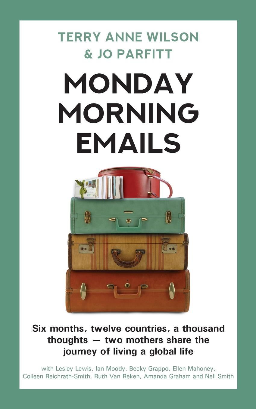 Terry Anne Wilson, Jo Parfitt Monday Morning Emails. Six months, twelve countries, a thousand thoughts - two mothers share the journey of living a global life john kasich every other monday twenty years of life lunch faith and friendship