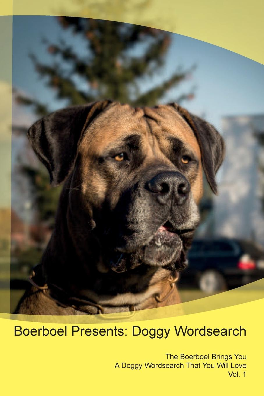 Фото - Doggy Puzzles Boerboel Presents. Doggy Wordsearch The Boerboel Brings You A Doggy Wordsearch That You Will Love Vol. 1 harry holstone boerboel the boerboel dog owner s manual boerboel dog care personality grooming health costs and feeding all included