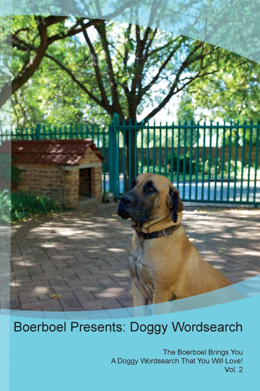 Фото - Doggy Puzzles Boerboel Presents. Doggy Wordsearch The Boerboel Brings You A Doggy Wordsearch That You Will Love! Vol. 2 harry holstone boerboel the boerboel dog owner s manual boerboel dog care personality grooming health costs and feeding all included