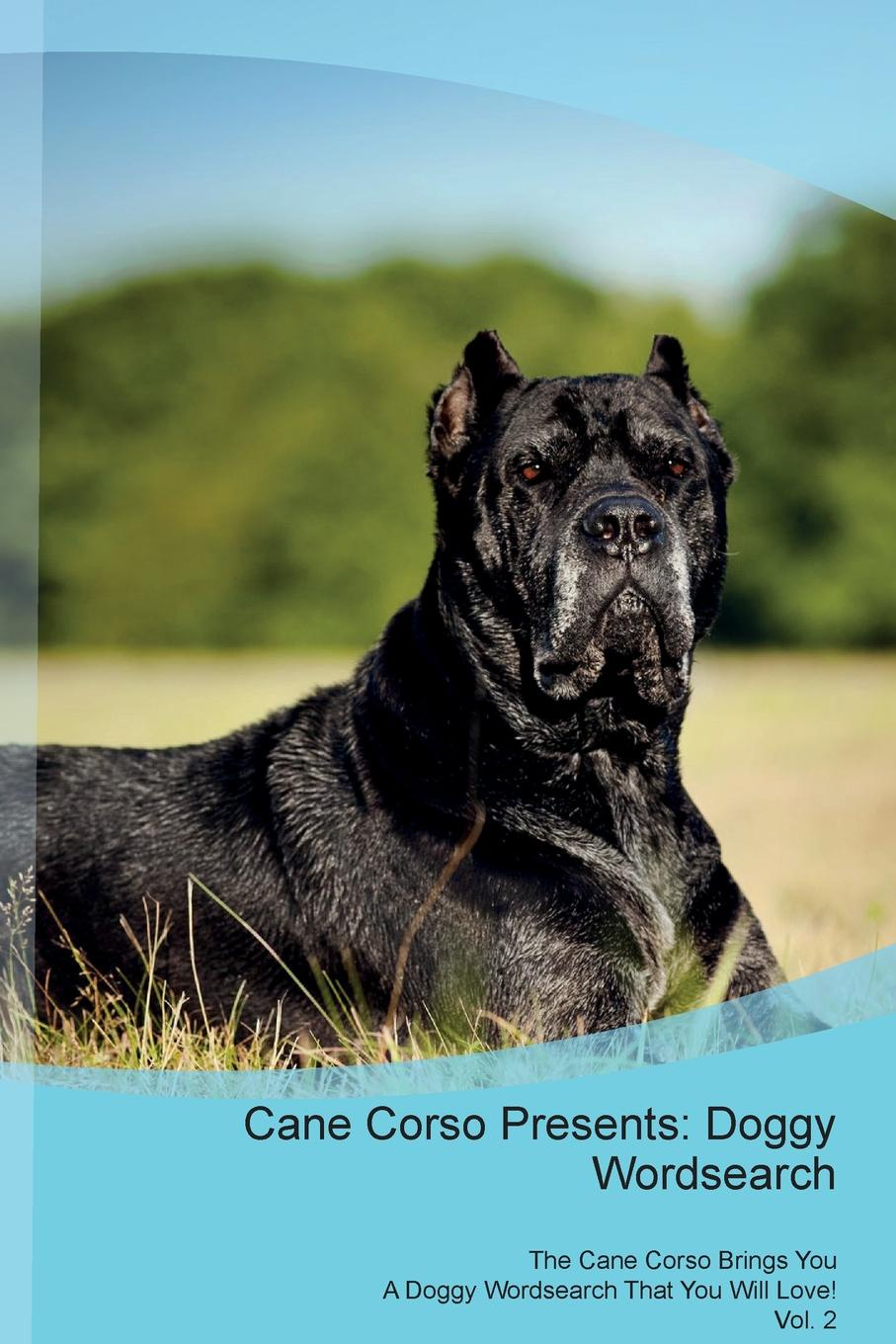 Doggy Puzzles Cane Corso Presents. Wordsearch The Brings You A That Will Love! Vol. 2