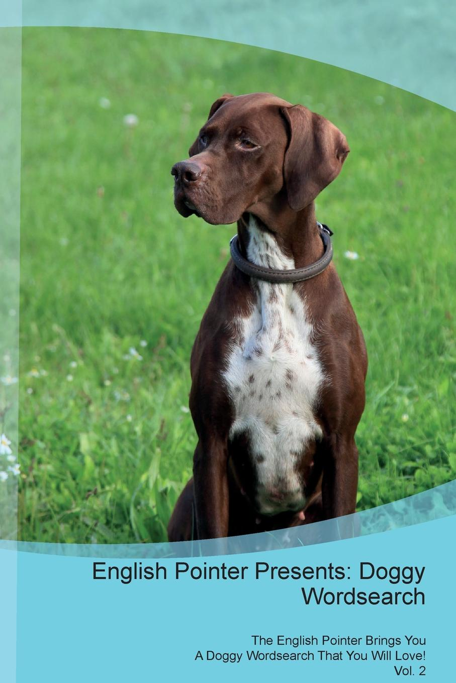Doggy Puzzles English Pointer Presents. Wordsearch The Brings You A That Will Love! Vol. 2